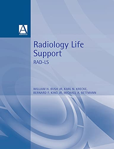 Radiology Life Support (RAD-LS) By William H. Bush, Jr.