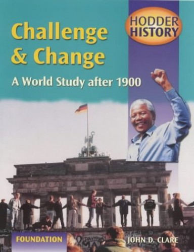 Challenge and Change: A World Study After 1900: Foundation Edition by John D. Clare