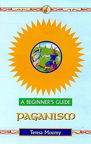 Paganism - A Beginner's Guide By Teresa Moorey