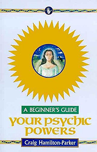 Your Psychic Powers - A Beginner's Guide By Craig Hamilton Parker