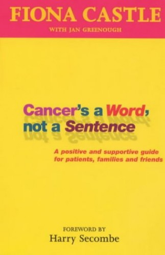 Cancer's a Word, Not a Sentence By Fiona Castle