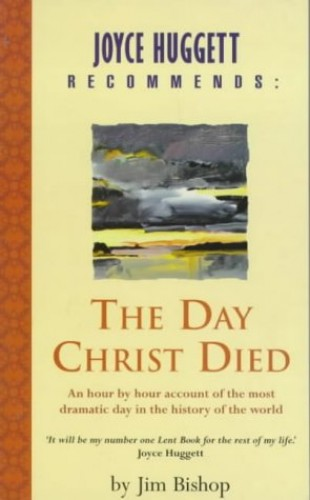 Joyce Huggett Recommneds: The Day Christ Died By Jim Bishop