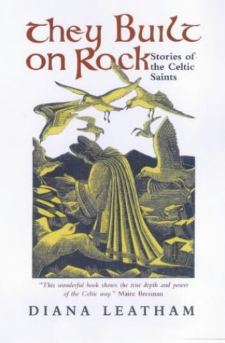 They Built on Rock: Stories of the Celtic Saints by Diana Leatham