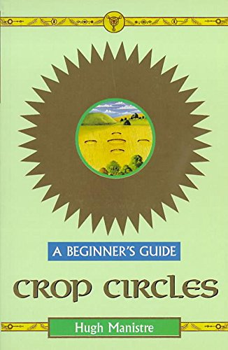 Crop Circles- A Beginner's Guide By Hugh Mainstre