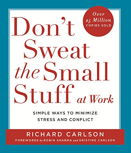Don't Sweat the Small Stuff at  Work By Richard Carlson, PhD