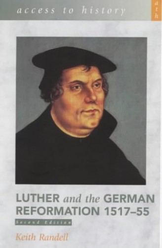 Luther and the German Reformation, 1517-55 By Keith Randell