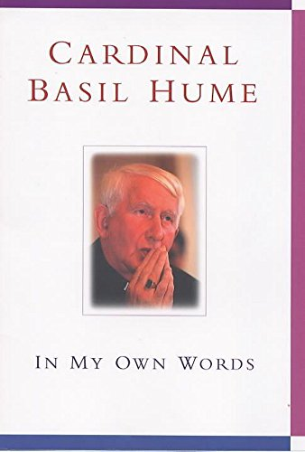 Cardinal Basil Hume: In My Own Words By Basil Hume