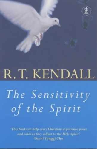 The Sensitivity of the Spirit: The Forgotten Anointing (Hodder Christian Books) By R. T. Kendall