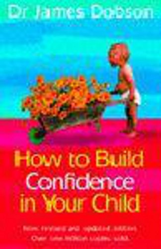 How to Build Confidence in Your Child By James Dobson