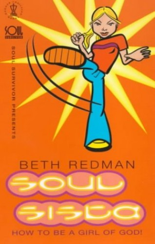 Soul Sista: How to be a Girl of God! (Soul Survivor Presents Series) By Beth Redman