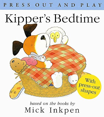 Kipper: Kipper's Bedtime (Press Out and Play) By Mick Inkpen