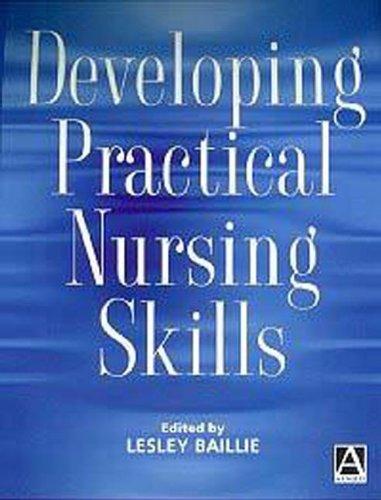 Developing Practical Nursing Skills By Lesley Baillie (London South Bank University and University College London Hospitals, UK)