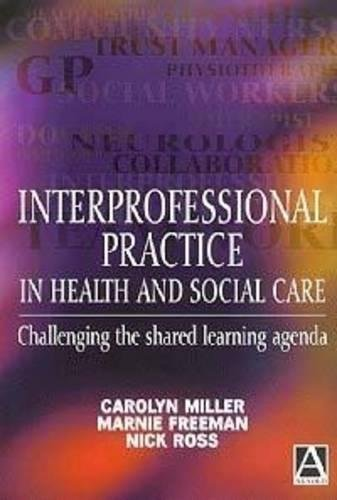 Interprofessional Practice in Health and Social Care: Challenging the Shared Learning Agenda by Carolyn Miller