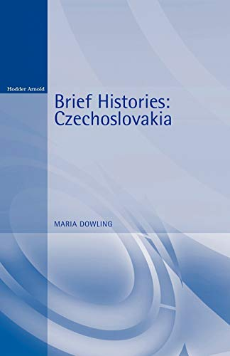 Czechoslovakia (Brief Histories) By Maria J.C. Dowling