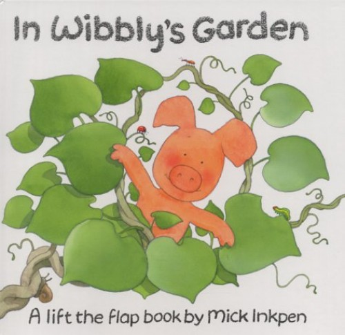 Wibbly Pig: In Wibbly's Garden By Mick Inkpen