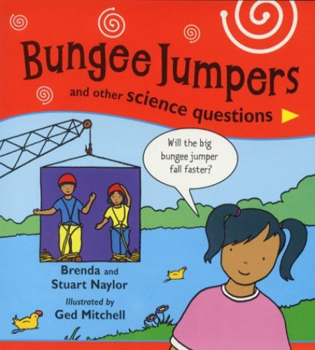 Science Questions: Bungee Jumpers and Other Science Questions By Brenda Naylor
