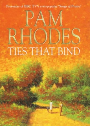 Ties That Bind By Pam Rhodes