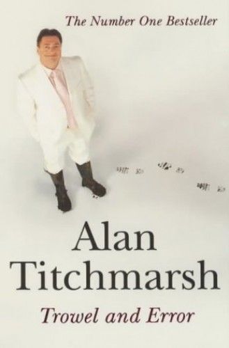 Trowel and Error By Alan Titchmarsh