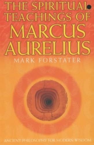 The Spiritual Teachings of Marcus Aurelius By Mark Forstater
