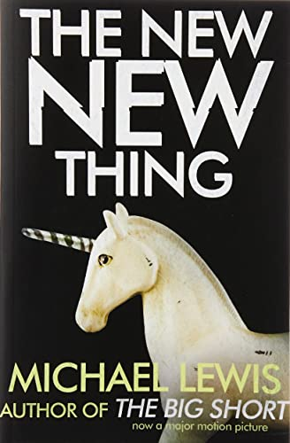 The New New Thing: A Silicon Valley Story: How Some Man You've Never Heard of Just Changed Your Life By Michael Lewis