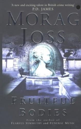 Fruitful Bodies By Morag Joss