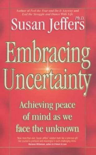 Embracing Uncertainty By Susan J. Jeffers