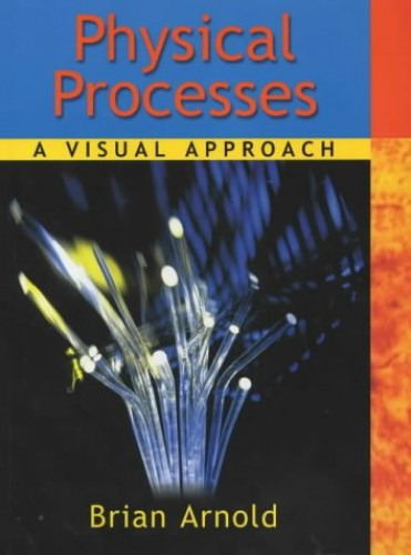 Physical Processes: A Visual Approach (Separate Science a Visual Approach) By Brian Arnold