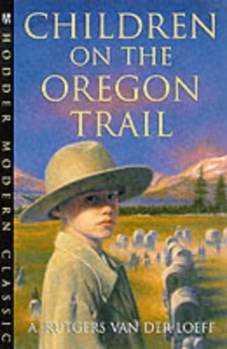 Children On The Oregon Trail (Children's Classics and Modern Classics) By A.Rutgers Van Der Loeff