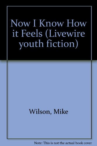 Now I Know How it Feels By Mike Wilson