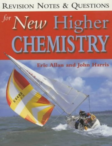 Revision Notes & Questions For New Higher Chemistry (Books for Scotland) By Eric Allan