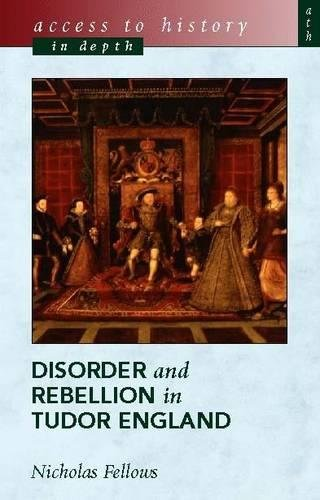 Access To History In Depth: Disorder and Rebellion in Tudor England By Nicholas Fellows