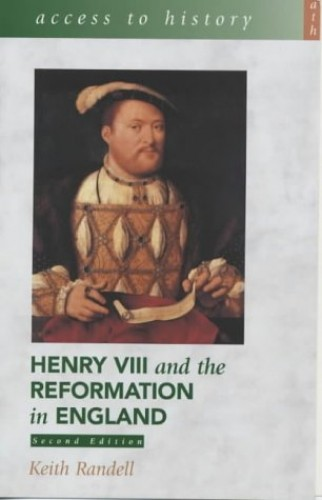 Access To History: Henry VIII and the Reformation in England 2nd Edition By Keith Randell