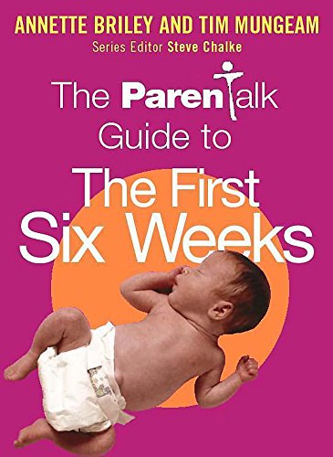 The Parentalk Guide to the First Six Weeks By Annette Briley