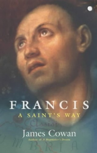 Francis - A Saint's Way By James Cowan