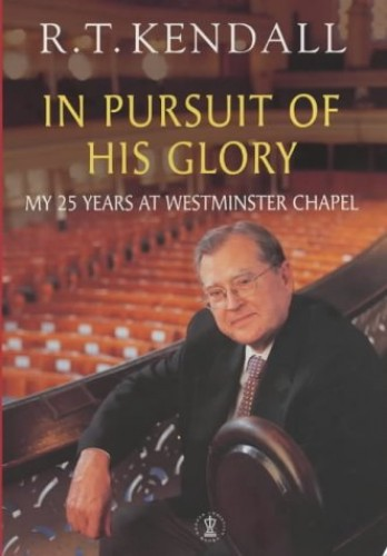 In Pursuit of His Glory By R. T. Kendall