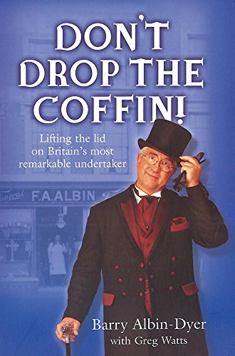 Don't Drop the Coffin!: Memoirs of an Undertaker By Barry Albin-Dyer