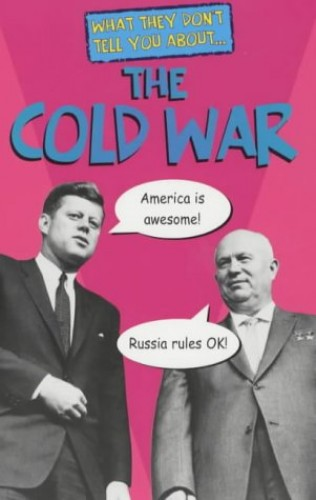 What They Don't Tell You About: The Cold War By Robert Fowke