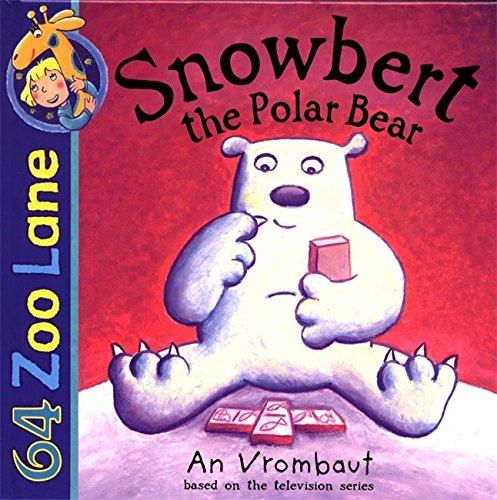 64 Zoo Lane: Snowbert The Polar Bear By An Vrombaut