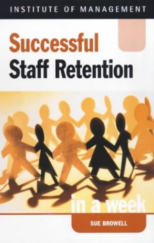 Successful Staff Retention in a week By Sue Browell