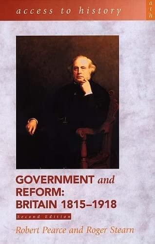 Government and Reform - Britain 1815-1918 by Robert D. Pearce