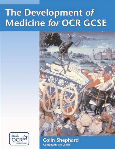 The Development of Medicine for OCR GCSE: Medicine Through Time for OCR GCSE by Colin Shepard