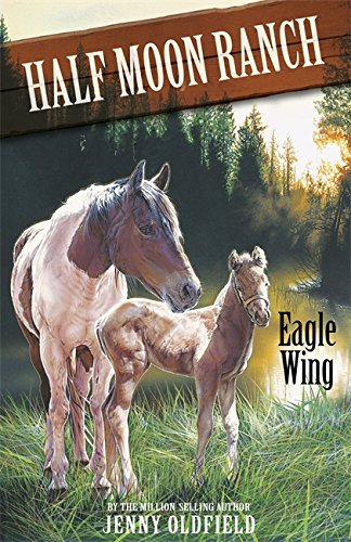 Horses of Half Moon Ranch: Eagle Wing By Jenny Oldfield