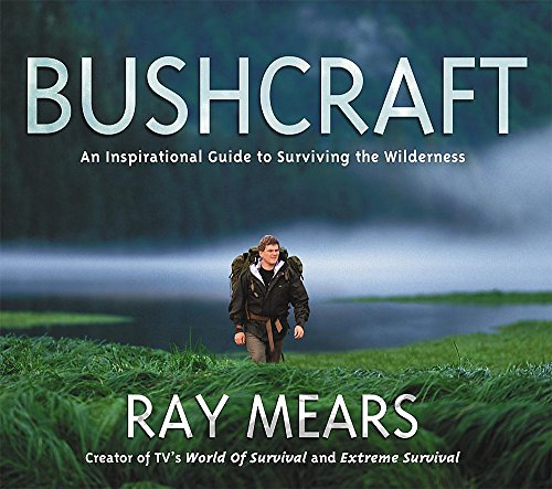 Bushcraft: An Inspirational Guide to Surviving the Wilderness by Ray Mears