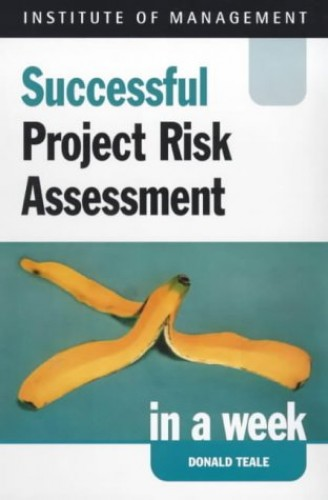 Successful Project Risk Assessment in a week By Donald Teale
