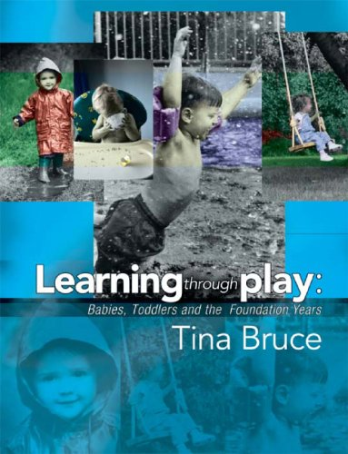 Helping Young Children to Learn Through Play: Babies, Toddlers and the Foundation Years by Tina Bruce