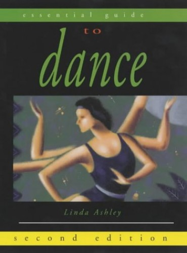 The Essential Guide to Dance By Linda Ashley