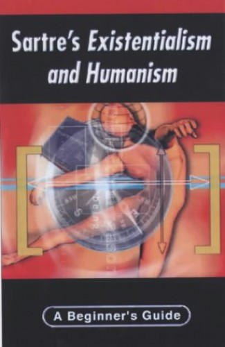 Sartre's Existentialiam & Humanism - A Beginner's Guide By George Myerson