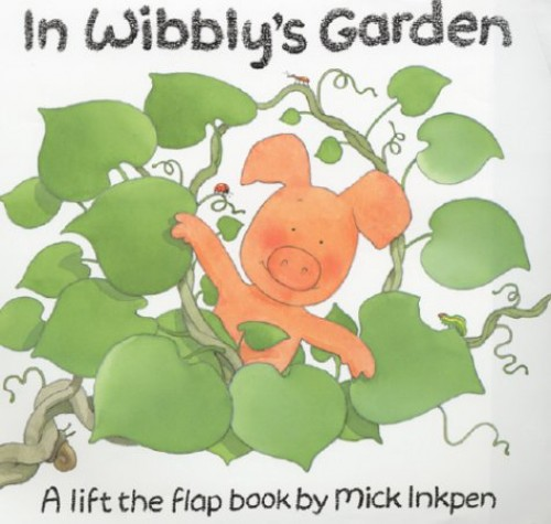 In Wibbly's Garden (Wibbly Pig) By Mick Inkpen