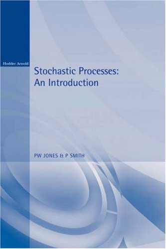 Stochastic Processes: An Introduction (Arnold Texts in Statistics) By P.W. Jones