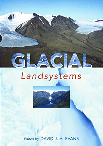 Glacial Landsystems By Edited by David J. A. Evans